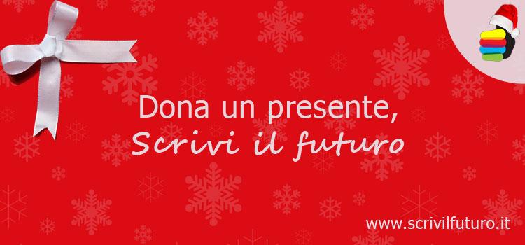 Dona un presente, scrivi il futuro